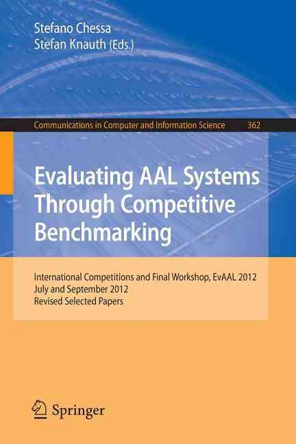 Evaluating Aal Systems Through Competitive Benchmarking By Chessa, Stefano (EDT)/ Knauth, Stefan (EDT)
